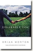 Buy *Breakable You* by Brian Morton online