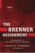 Buy *The Brenner Assignment: The Untold Story of the Most Daring Spy Mission of World War II* by Patrick K. O'Donnell online
