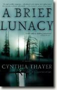 *A Brief Lunacy* by Cynthia Thayer