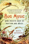 *Bug Music: How Insects Gave Us Rhythm and Noise* by David Rothenberg