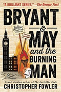 *Bryant and May and the Burning Man: A Peculiar Crimes Unit Mystery* by Christopher Fowler
