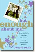 Buy *But Enough About Me: A Jersey Girl's Unlikely Adventures Among the Absurdly Famous* by Jancee Dunn online