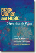 *Black Women and Music: More than the Blues (African American Music in Global Perspective)* by Eileen M. Hayes & Linda F. Williams, editors