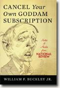 *Cancel Your Own Goddam Subscription: Notes & Asides from National Review* by William F. Buckley, Jr.