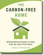 Buy *The Carbon-Free Home: 36 Remodeling Projects to Help Kick the Fossil-Fuel Habit* by Stephen and Rebekah Hren online