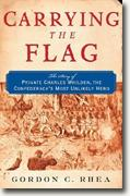 Buy *Carrying The Flag: The Story of Private Charles Whilden, the Confederacy's Most Unlikely Hero* by Gordon C. Rhea online