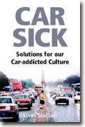 *Car Sick: Solutions for Our Car-Addicted Culture* by Lynn Sloman