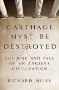 *Carthage Must Be Destroyed: The Rise and Fall of an Ancient Civilization* by Richard Miles