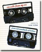 Buy *Cassette From My Ex: Stories and Soundtracks of Lost Loves* by Jason Bitner online
