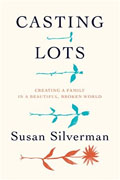 *Casting Lots: Creating a Family in a Beautiful, Broken World* by Susan Silverman