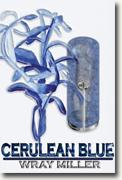 Buy *Cerulean Blue* by Wray Miller