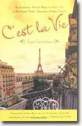 *C'est La Vie: An American Woman Begins a New Life in Paris and--Voila!--Becomes Almost French* by Suzy Gershman