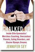 Buy *Chalked Up: Inside Elite Gymnastics' Merciless Coaching, Overzealous Parents, Eating Disorders, and Elusive Olympic Dreams* by Jennifer Sey online