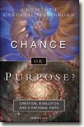 *Chance or Purpose? Creation, Evolution and a Rational Faith* by Cardinal Christoph Schoenborn