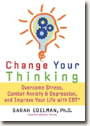 Buy *Change Your Thinking: Overcome Stress, Anxiety, and Depression, and Improve Your Life with CBT* by Sarah Edelman online