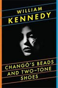 Buy *Chango's Beads and Two-Tone Shoes* by William Kennedy online