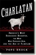 *Charlatan: America's Most Dangerous Huckster, the Man Who Pursued Him, and the Age of Flimflam* by Pope Brock