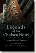 *Legends of the Chelsea Hotel: Living with the Artists and Outlaws of New York's Rebel Mecca* by Ed Hamilton