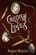 Buy *Childish Loves* by Benjamin Markovits online
