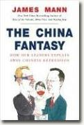 Buy *The China Fantasy: How Our Leaders Explain Away Chinese Repression* by James Mann online