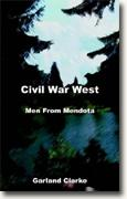 Civil War West: Men from Mendota - Journals and Fates of Two Civil War Soldiers
