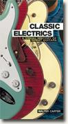 Buy *Classic Electrics: A Visual History of Great Guitars* by Walter Carter online