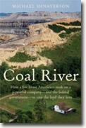 *Coal River: How a Few Brave Americans Took on a Powerful Company - and the Federal Government - to Save the Land They Love* by Michael Shnayerson