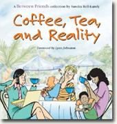 Coffee, Tea, & Reality: A Between Friends Collection