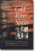 Buy *Cold River Spirits: The Legacy of an Athabascan-Irish Family from Alaska's Yukon River* online