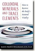 Buy *Colloidal Minerals and Trace Elements: How to Restore the Body's Natural Vitality* online