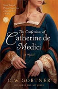 Buy *The Confessions of Catherine de Medici* by C.W. Gortner online