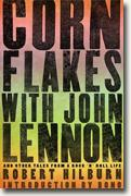 *Corn Flakes with John Lennon: And Other Tales from a Rock 'n' Roll Life* by Robert Hilburn