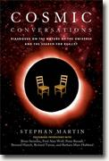 *Cosmic Conversations: Dialogues on the Nature of the Universe and the Search for Reality* by Stephan Martin et al.