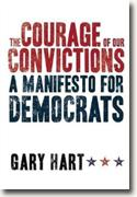 Buy *The Courage of Our Convictions: A Manifesto for Democrats* by Gary Hart online