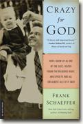 *Crazy for God: How I Grew Up as One of the Elect, Helped Found the Religious Right, and Lived to Take All (or Almost All) of It Back* by Frank Schaeffer