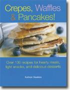 Buy *Crepes, Waffles, & Pancakes!: Over 100 Recipes for Hearty Meals, Light Snacks, & Delicious Desserts* by Kathryn Hawkins online