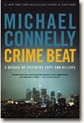 *Crime Beat: A Decade of Covering Cops and Killers* by Michael Connelly