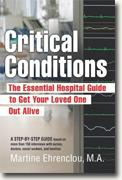 *Critical Conditions: The Essential Hospital Guide to Get Your Loved One Out Alive* by Martine Ehrenclou
