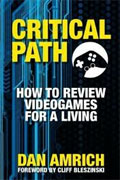 *Critical Path: How to Review Videogames for a Living* by Dan Amrich