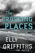 *The Crossing Places (A Ruth Galloway Mystery)* by Elly Griffiths