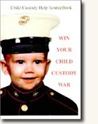Win Your Child Custody War: Child Custody Help Source Book--A How-To System for People Serious About the Welfare of Their Child (11th Edition)