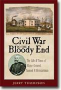 *Civil War to the Bloody End: The Life and Times of Major General Samuel P. Heintzelman* by Jerry Thompson