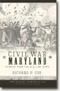 *Civil War Maryland: Stories from the Old Line State* by Richard P. Cox
