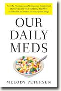Buy *Our Daily Meds: How the Pharmaceutical Companies Transformed Themselves into Slick Marketing Machines and Hooked the Nation on Prescription Drugs* by Melody Petersen online