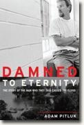 Buy *Damned to Eternity: The Story of the Man Who They Said Caused the Flood* by Adam Pitluk online