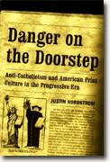 *Danger on the Doorstep: Anti-Catholicism and American Print Culture in the Progressive Era* by Justin Nordstrom