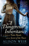 *A Dangerous Inheritance: A Novel of Tudor Rivals and the Secret of the Tower* by Alison Weir