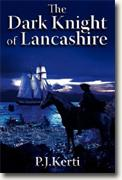 Buy *The Dark Knight of Lancashire* by P.J. Kerti online