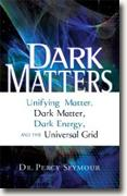 Buy *Dark Matters: Unifying Matter, Dark Matter, Dark Energy, and the Universal Grid* by Percy Seymour online