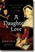 *A Daughter's Love: Thomas More and His Dearest Meg* by John Guy